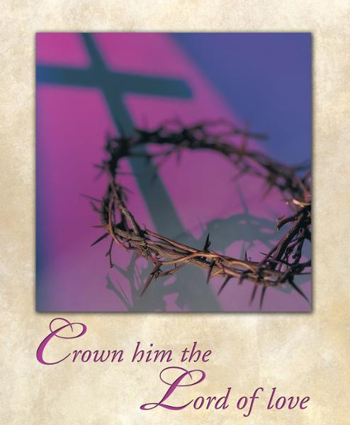 Crown Him the Lord of Love: Lenten Bulletin, Large Size: Quantity per package: 100