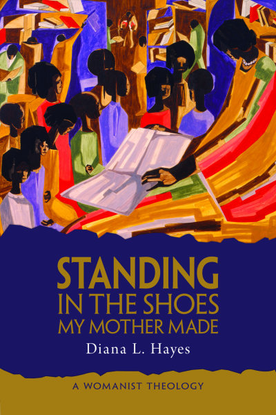 Standing in the Shoes My Mother Made: A Womanist Theology