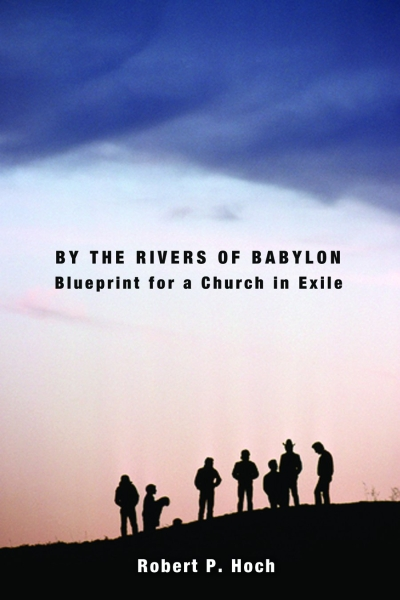 By the Rivers of Babylon: Blueprint for a Church in Exile