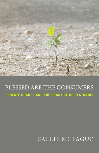 Blessed Are the Consumers: Climate Change and the Practice of Restraint (Paperback/eBook)