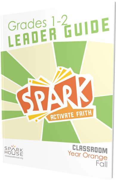 Spark Classroom / Year Orange / Fall / Grades 1-2 / Leader Guide