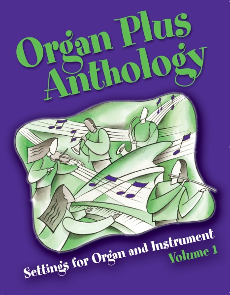 Organ Plus Anthology: Settings for Organ and Instrument, Volume 1