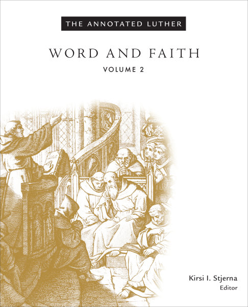 The Annotated Luther, Volume 2: Word and Faith (Hardcover/eBook)