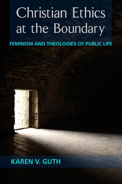 Christian Ethics at the Boundary: Feminism and Theologies of Public Life (Paperback/eBook)