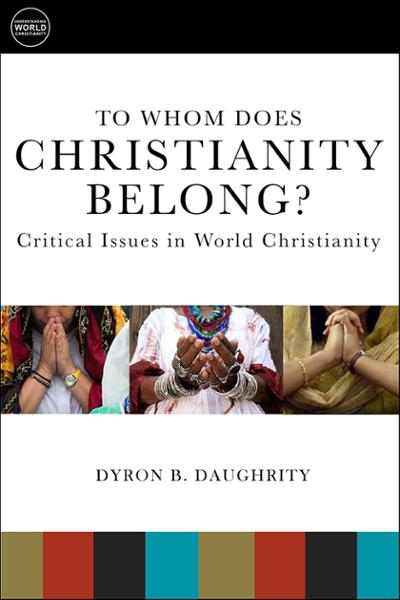 To Whom Does Christianity Belong?: Critical Issues in World Christianity (Paperback/eBook)