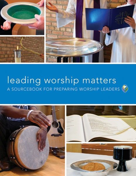 Leading Worship Matters: A Sourcebook for Preparing Worship Leaders