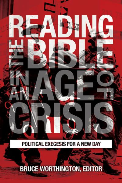Reading the Bible in an Age of Crisis: Political Exegesis for a New Day