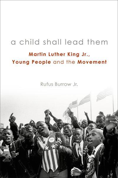 A Child Shall Lead Them: Martin Luther King Jr., Young People, and the Movement (Paperback/eBook)