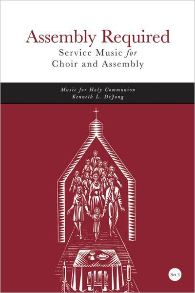 Assembly Required, Set 3: Service Music for Choir and Assembly | Music for Holy Communion