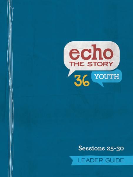 Echo the Story 36 / Sessions 25-30 / Leader Guide