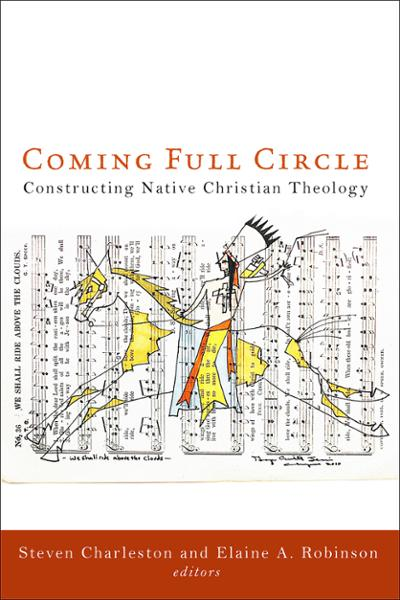 Coming Full Circle: Constructing Native Christian Theology (Paperback/eBook)