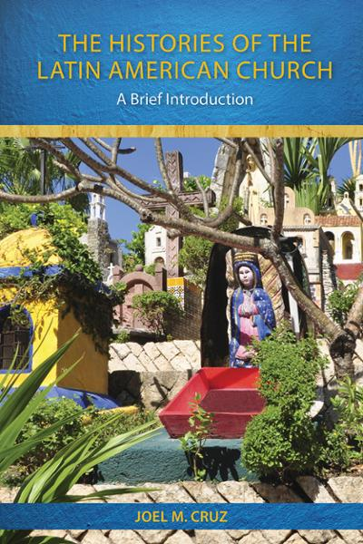 The Histories of the Latin American Church: A Brief Introduction (Paperback/eBook)