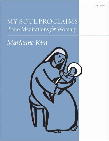 My Soul Proclaims: Piano Meditations for Worship
