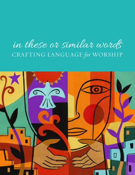 In These or Similar Words: Crafting Language for Worship