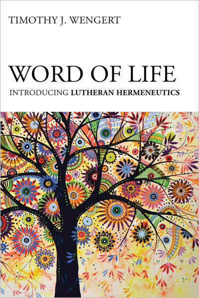 Word of Life: Introducing Lutheran Hermeneutics (Paperback/eBook)