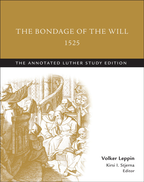The Bondage of the Will, 1525 (abridged): The Annotated Luther Study Edition