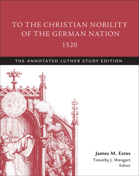 To the Christian Nobility of the German Nation, 1520: The Annotated Luther Study Edition