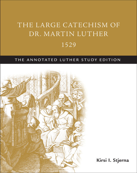 The Large Catechism of Dr. Martin Luther, 1529: The Annotated Luther Study Edition