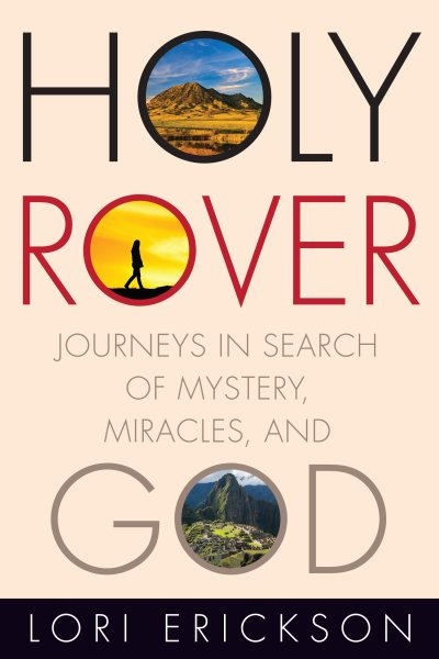 Holy Rover: Journeys in Search of Mystery, Miracles, and God