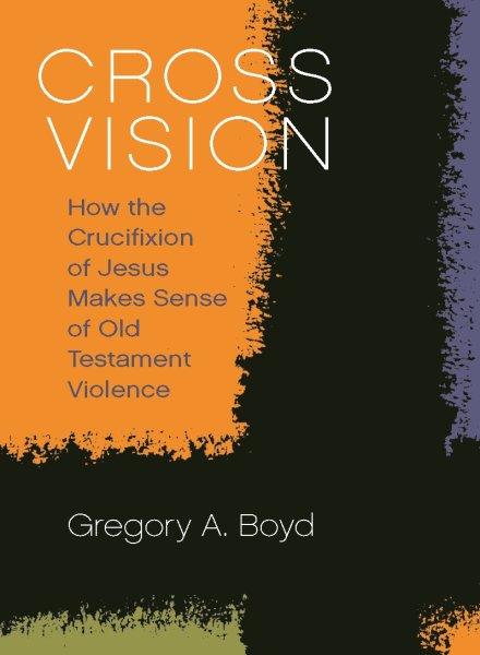 Cross Vision: How the Crucifixion of Jesus Makes Sense of Old Testament Violence (Hardcover)