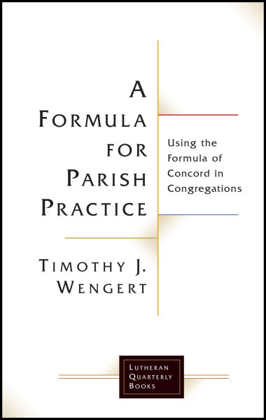 A Formula for Parish Practice: Using the Formula of Concord in Congregations
