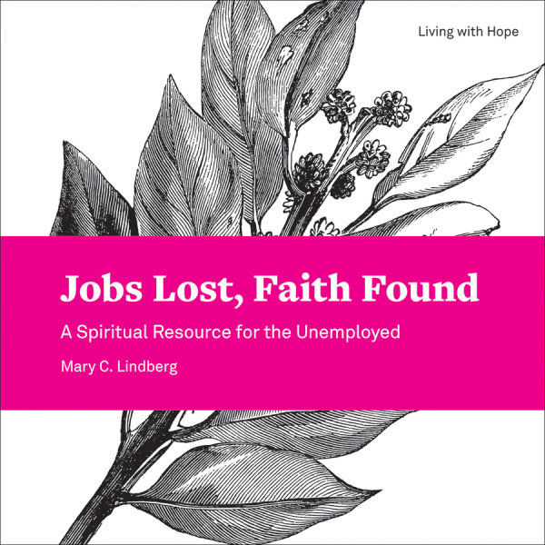 Jobs Lost, Faith Found: A Spiritual Resource for the Unemployed (Paperback/eBook)