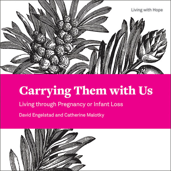 Carrying Them with Us: Living through Pregnancy or Infant Loss