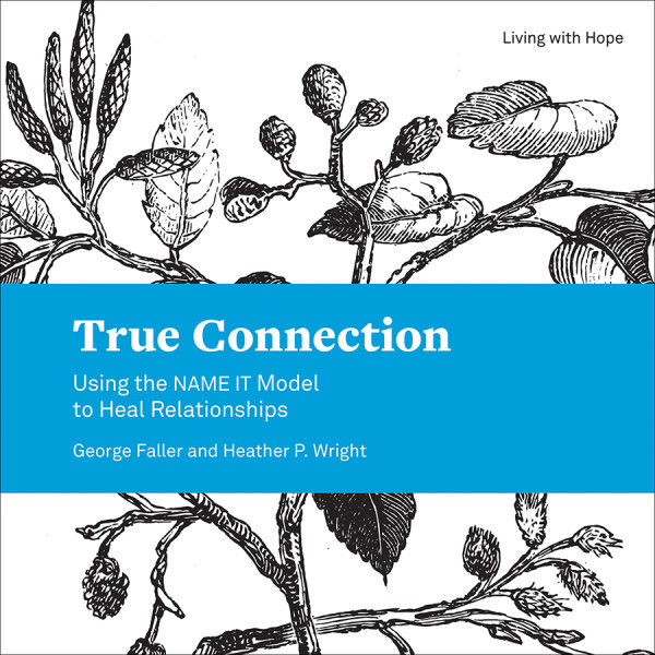 True Connection: Using the NAME IT Model to Heal Relationships (Paperback/eBook)