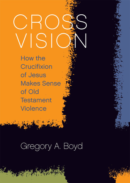 Cross Vision: How the Crucifixion of Jesus Makes Sense of Old Testament Violence (Paperback)