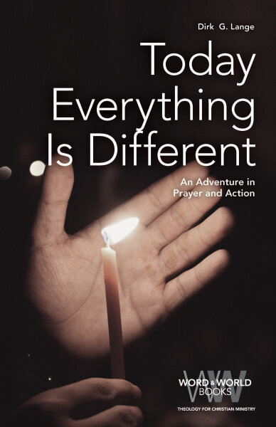 Today Everything Is Different: An Adventure in Prayer and Action