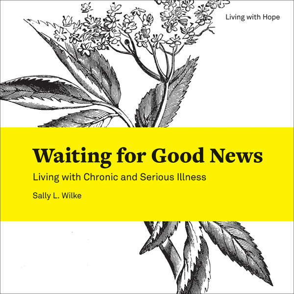 Waiting for Good News: Living with Chronic and Serious Illness (Paperback/eBook)