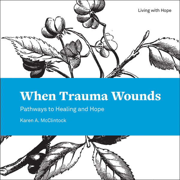When Trauma Wounds: Pathways to Healing and Hope
