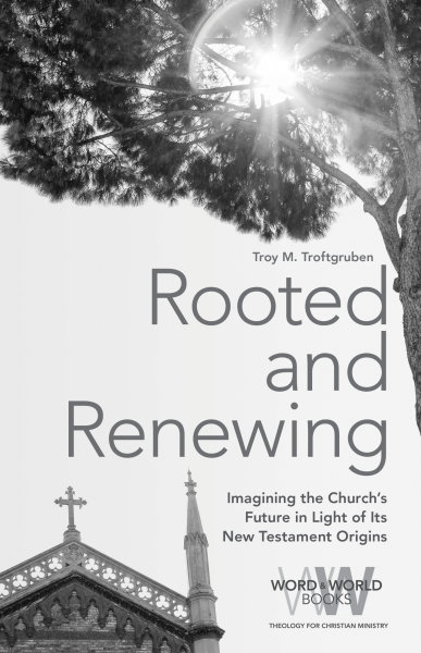 Rooted and Renewing: Imagining the Church's Future in Light of Its New Testament Origins (Paperback/eBook)