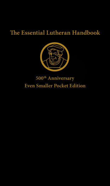 The Essential Lutheran Handbook: 500th Anniversary Even Smaller Pocket Edition