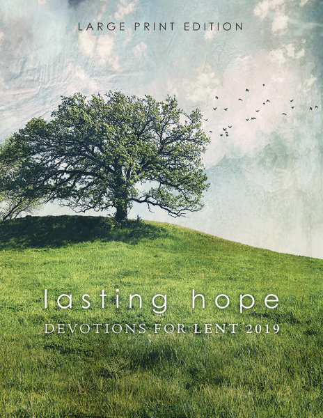 Lasting Hope: Devotions for Lent 2019: Large Print Edition