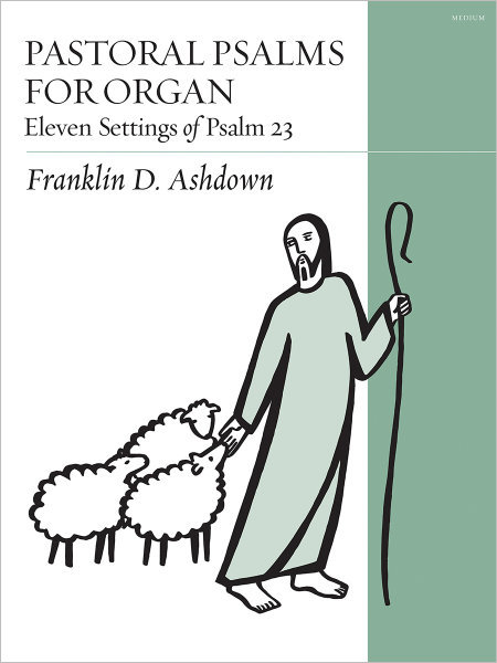 Pastoral Psalms for Organ: Eleven Settings of Psalm 23