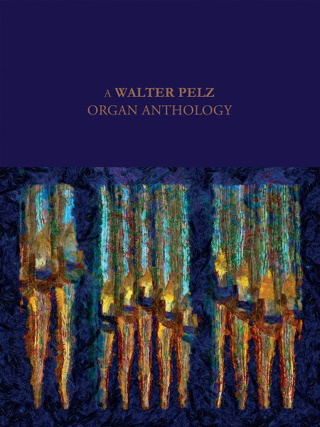 A Walter Pelz Organ Anthology