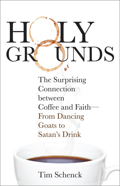 Holy Grounds: The Surprising Connection between Coffee and Faith—From Dancing Goats to Satan's Drink