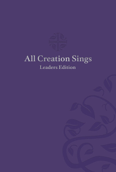 All Creation Sings Leaders Edition