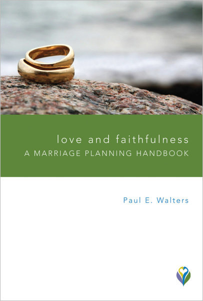 Love and Faithfulness: A Marriage Planning Handbook