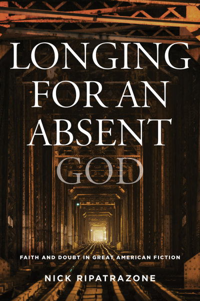 Longing for an Absent God: Faith and Doubt in Great American Fiction