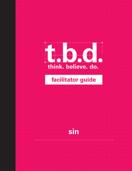 T.B.D.: Think. Believe. Do. / Sin / Grades 9-12 / Facilitator Guide