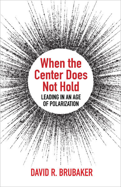 When the Center Does Not Hold: Leading in an Age of Polarization (Paperback/eBook)