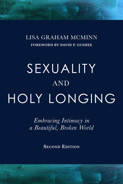 Sexuality and Holy Longing: Second Edition: Embracing Intimacy in a Beautiful, Broken World (Paperback/eBook)