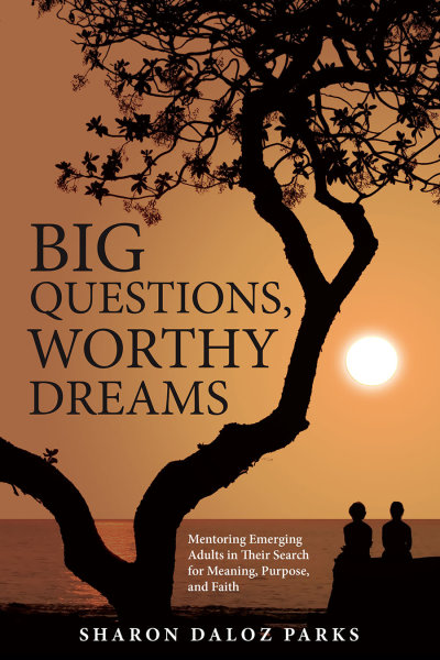 Big Questions, Worthy Dreams: Mentoring Emerging Adults in Their Search for Meaning, Purpose, and Faith (Paperback/eBook)