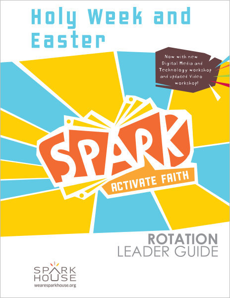 Spark Rotation / Holy Week and Easter / Leader Guide