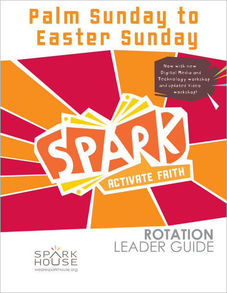 Spark Rotation / Palm Sunday To Easter Sunday / Leader Guide