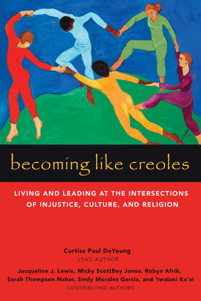 Becoming Like Creoles: Living and Leading at the Intersections of Injustice, Culture, and Religion (Paperback/eBook)