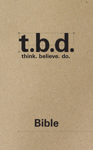 T.B.D.: Think. Believe. Do. / Bible / Grades 9-11 / Student Journal
