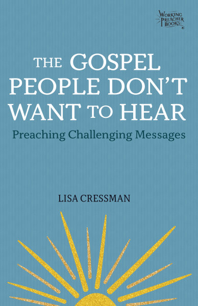 The Gospel People Don't Want to Hear: How to Preach Challenging Sermons so They're Heard